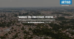 bdd-30-manaus-era-uma-cidade-vegetal