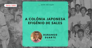 IDD: A Colônia Japonesa Efigênio de Sales (Série 1960) - Durango Duarte