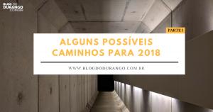 Durango Duarte - Alguns possíveis caminhos para 2018 - Parte I
